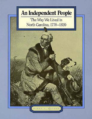 An Independent People: The Way We Lived in North Carolina, 1770-1820 (Way We Lived in North Carolina Series), Harry L. Watson