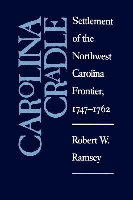 Image for Carolina Cradle: Settlement of the Northwest Carolina Frontier, 1747-1762