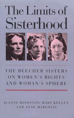 Image for The Limits of Sisterhood: The Beecher Sisters on Women's Rights and Woman's Sphere (Gender and American Culture)