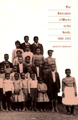 The Education of Blacks in the South, 1860-1935, Anderson, James D.