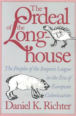 Image for The Ordeal of the Longhouse: The Peoples of the Iroquois League in the Era of European Colonization (Institute of Early American History & Culture)