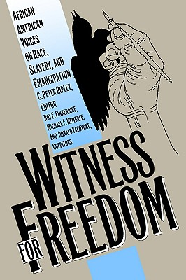 Image for Witness for Freedom: African American Voices on Race, Slavery, and Emancipation
