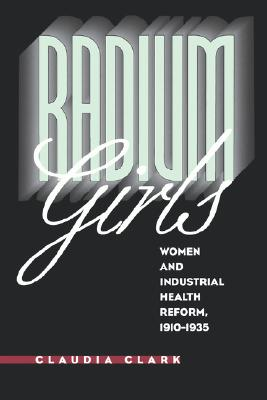 Image for Radium Girls: Women and Industrial Health Reform, 1910-1935