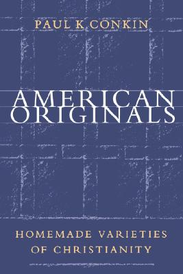 American Originals: Homemade Varieties of Christianity, Conkin, Paul K.
