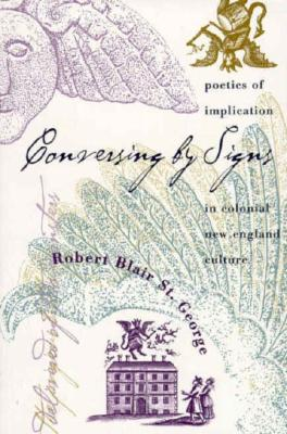 Image for Conversing by Signs: Poetics of Implication in Colonial New England Culture