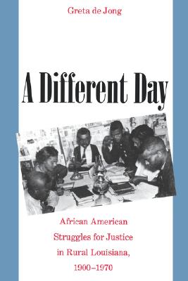 Image for A Different Day: African American Struggles for Justice in Rural Louisiana, 1900-1970