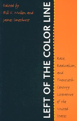 Image for Left of the Color Line: Race, Radicalism, and Twentieth-Century Literature of the United States (The John Hope Franklin Series in African American History and Culture)