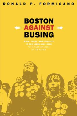Image for Boston Against Busing: Race, Class, and Ethnicity in the 1960s and 1970s
