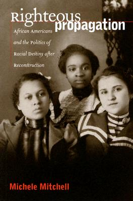 Image for Righteous Propagation: African Americans and the Politics of Racial Destiny after Reconstruction