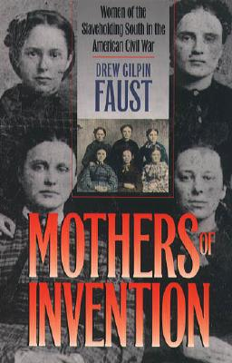 Image for Mothers of Invention: Women of the Slaveholding South in the American Civil War (The Fred W. Morrison Series in Southern Studies)