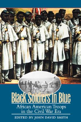 Black Soldiers in Blue: African American Troops in the Civil War Era