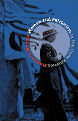 Women and Patriotism in Jim Crow America (Gender and American Culture), Morgan, Francesca