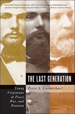 The Last Generation: Young Virginians in Peace, War, and Reunion (Civil War America), Carmichael, Peter S.