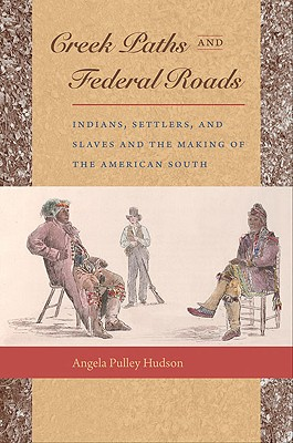 Image for Creek Paths and Federal Roads: Indians, settlers, and Slaves and the Making of the American South