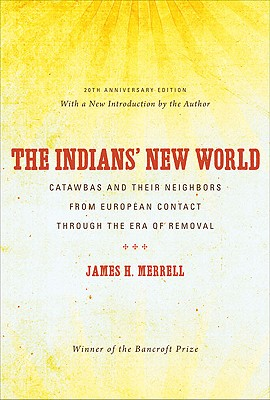 Image for The Indians' New World: Catawbas and Their Neighbors from European Contact through the Era of Removal, 20th Anniversary Ed (Institute of Early American History & Culture)
