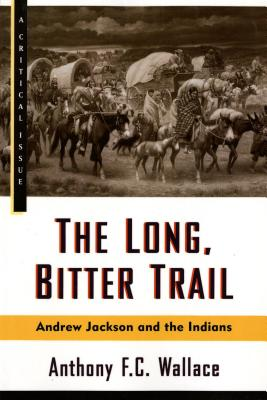 Image for The Long, Bitter Trail: Andrew Jackson and the Indians (Hill and Wang Critical Issues)