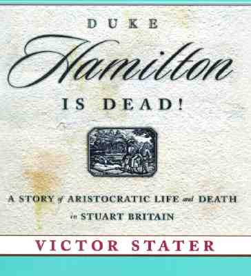 Image for Duke Hamilton is Dead!: A Story of Aristocratic Life and Death in Stuart Britain