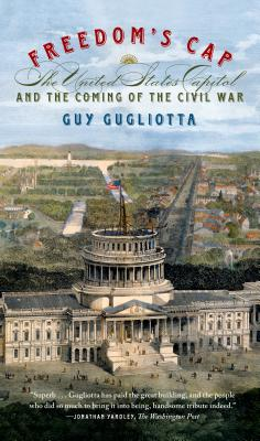 Image for Freedom's Cap: The United States Capitol and the Coming of the Civil War