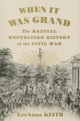 Image for When It Was Grand: The Radical Republican History of the Civil War