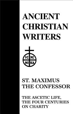 St. Maximus the Confessor: The Ascetic Life : The Four Centuries on Charity (Ancient Christian Writers 21), POLYCARP SHERWOOD