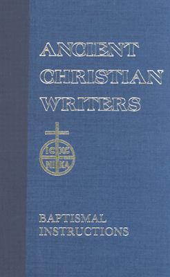 St. John Chrysostom: Baptismal Instruction (Ancient Christian Writers 31), PAUL W. HARKINS, T C LAWLER