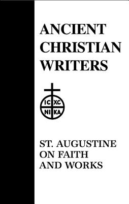 Image for 48. St. Augustine on Faith and Works (Ancient Christian Writers)