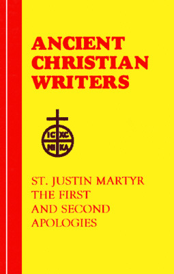 Image for St. Justin Martyr: The First and Second Apologies (Ancient Christian Writers 56)