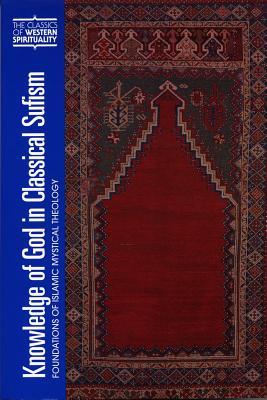 Image for Knowledge of God in Classical Sufism: Foundations of Islamic Mystical Theology (Classics of Western Spirituality (Hardcover)) (v. 9)