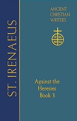 St. Irenaeus of Lyons: Against the Heresies (Book 3) (Ancient Christian Writers), Matthew C. Steenberg, Dominic J. Unger OFMCap