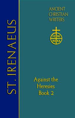 Image for St. Irenaeus of Lyons: Against the Heresies (Book 2) (Ancient Christian Writers)