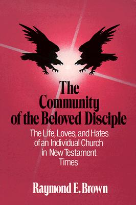 The Community of the Beloved Disciple: The Life, Loves and Hates of an Individual Church in New Testament Times, Raymond Edward Brown