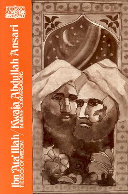 Ibn 'Ata' Illah the Book of Wisdom/Kwaja Abdullah Ansari Intimate Conversations (One Volume), Victor Danner, Wheeler M. Thackston, Annemarie Schimmel