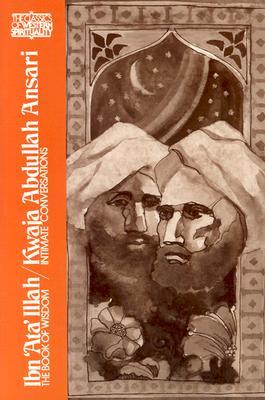 Ibn 'Ata' Illah the Book of Wisdom/Kwaja Abdullah Ansari Intimate Conversations (One Volume), Victor Danner, Wheeler M. Thackston, Annemarie Schimmel