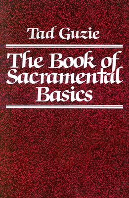 The Book of Sacramental Basics, Guzie, Tad W.