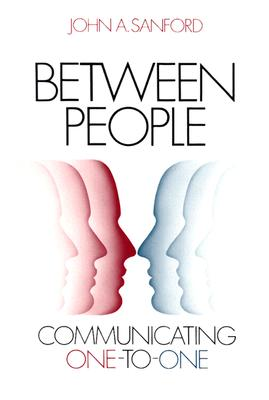 Between People: Communicating One-To-One, Sanford, John A.