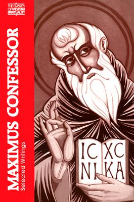 Maximus Confessor: Selected Writings (Classics of Western Spirituality), MAXIMUS CONFESSOR, MAXIMUS THE CONFESSOR , JAROSLAV PELIKAN (INTRO.)