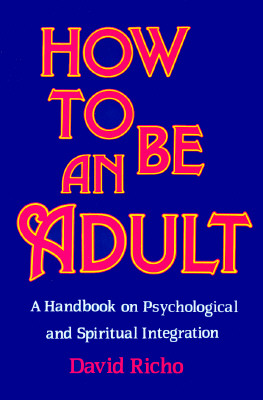 How to Be an Adult : A Handbook on Psychological and Spiritual Integration, DAVID RICHO