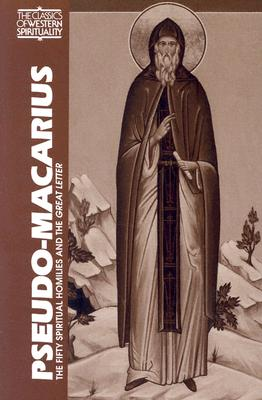 Pseudo-Macarius : The Fifty Spiritual Homilies and the Great Letter, GEORGE A. MALONEY