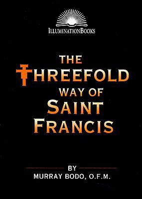 The Threefold Way of Saint Francis (Illumination Books), Murray Bodo