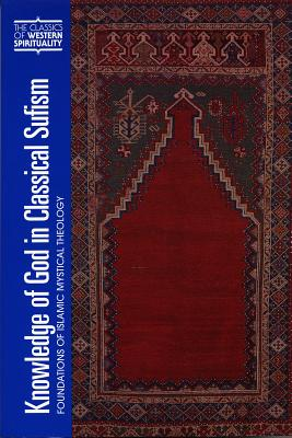 Knowledge of God in Classical Sufism : Foundations of Islamic Mystical Theology, JOHN RENARD, AHMET T. KARAMUSTAFA