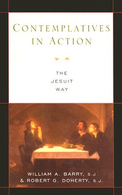 Contemplatives in Action: The Jesuit Way, Barry, William A.; Doherty, Robert G.