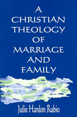 Image for A Christian Theology of Marriage and Family