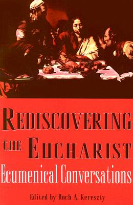 Image for Rediscovering the Eucharist: Ecumenical Conversations