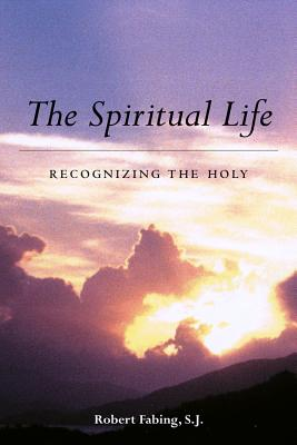 Image for The Spiritual Life: Recognizing the Holy