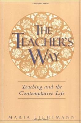 The Teacher's Way: Teaching and the Contemplative Life, Lichtmann, Maria R.