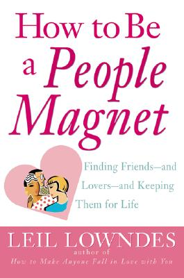 Image for How to Be a People Magnet : Finding Friends--and Lovers--and Keeping Them for Life