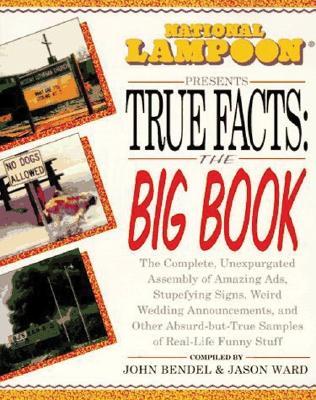 National Lampoon Presents True Facts: the Big Book, Bendel, John; Ward, Jason