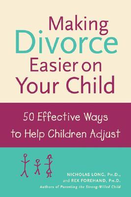 "Making Divorce Easier on Your Child : 50 Effective Ways to Help Children Adjust, ""LONG, NICHOLAS JAMES, L., REX FOREHAND"""
