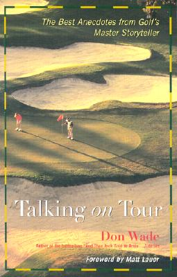 Talking on Tour : The Best Anecdotes from Golf's Master Storyteller, Don Wade