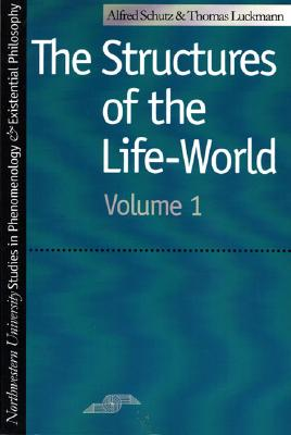 Image for Structures of the Life-World, Vol. 1 (Studies in Phenomenology and Existential Philosophy)